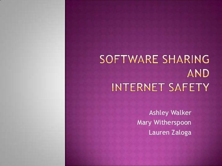 Software SharingandInternet Safety<br />Ashley Walker<br />Mary Witherspoon<br />Lauren Zaloga<br />