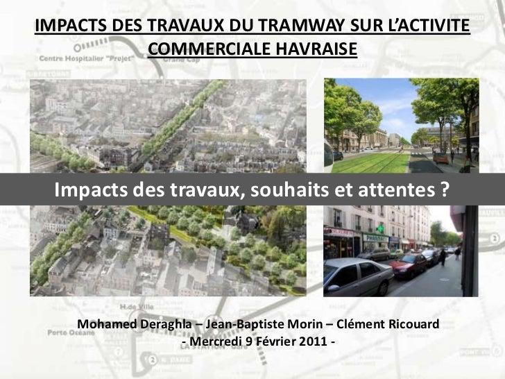 IMPACTS DES TRAVAUX DU TRAMWAY SUR L'ACTIVITE COMMERCIALE HAVRAISE<br />Impacts des travaux, souhaits et attentes ?<br />M...