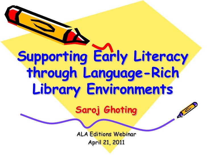 Supporting Early Literacy through Language-Rich Library Environments<br />SarojGhoting<br />ALA Editions Webinar<br />Apri...
