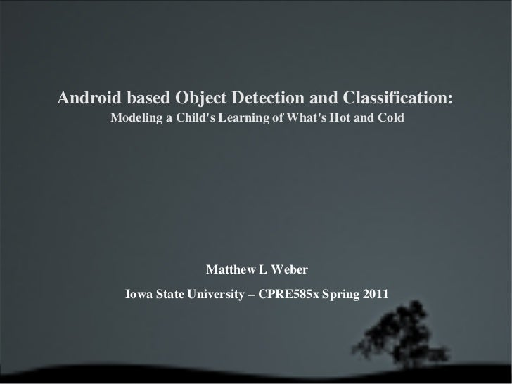 Android based Object Detection and Classification:  Modeling a Child's Learning of What's Hot and Cold Matthew L Weber   I...