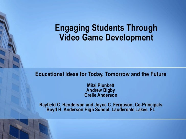 Engaging Students Through Video Game Development Educational Ideas for Today, Tomorrow and the Future Mitzi Plunkett Andre...