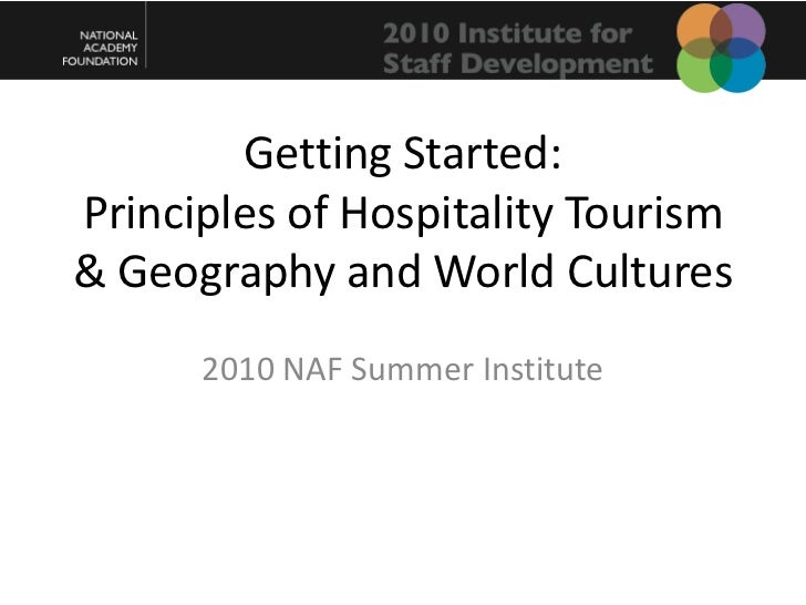 Getting Started:Principles of Hospitality Tourism & Geography and World Cultures<br />2010 NAF Summer Institute<br />