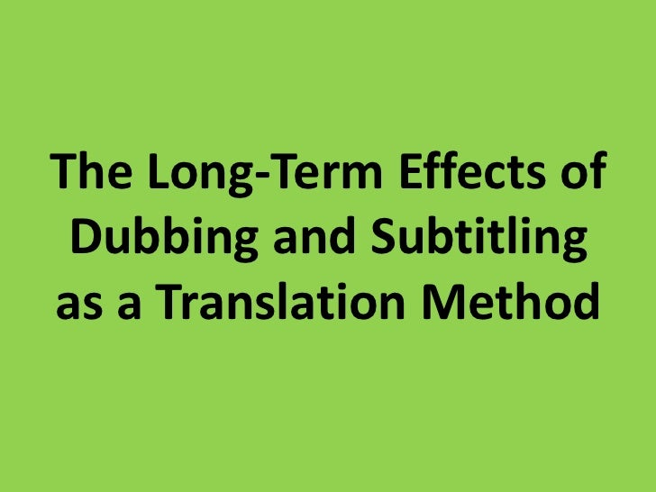 The Long-Term Effects of Dubbing and Subtitling as a Translation Method<br />