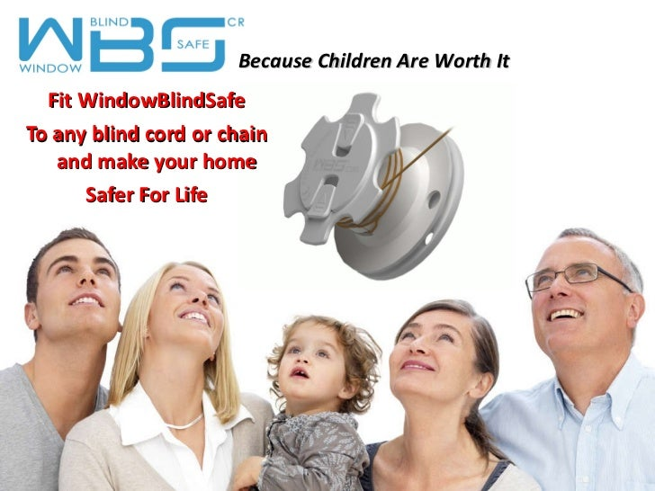 Fit WindowBlindSafe To any blind cord or chain and make your home  Safer For Life Because Children Are Worth It