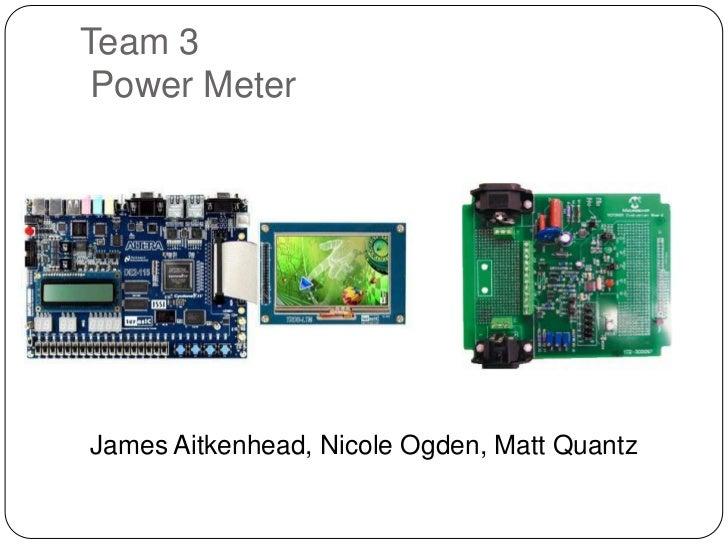 Team 3 Power Meter<br />James Aitkenhead, Nicole Ogden, Matt Quantz<br />