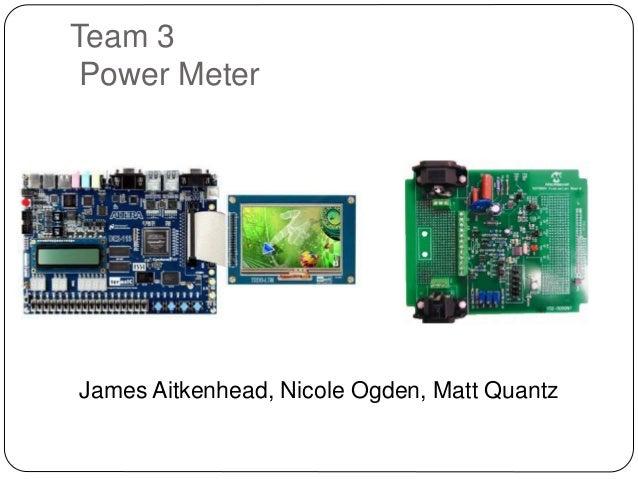 Team 3 Power Meter James Aitkenhead, Nicole Ogden, Matt Quantz