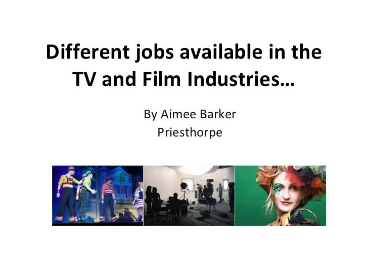 Different jobs available in the TV and Film Industries… By Aimee Barker Priesthorpe