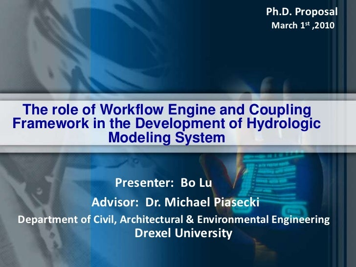 Ph.D. Proposal<br />March 1st ,2010<br />The role of Workflow Engine and Coupling Framework in the Development of Hydrolog...