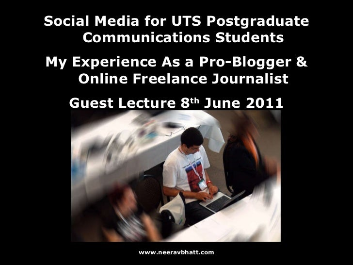 <ul><li>Social Media for UTS Postgraduate Communications Students </li></ul><ul><li>My Experience As a Pro-Blogger & Onlin...