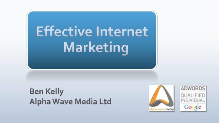 Effective Internet Marketing<br />Ben KellyAlpha Wave Media Ltd<br />