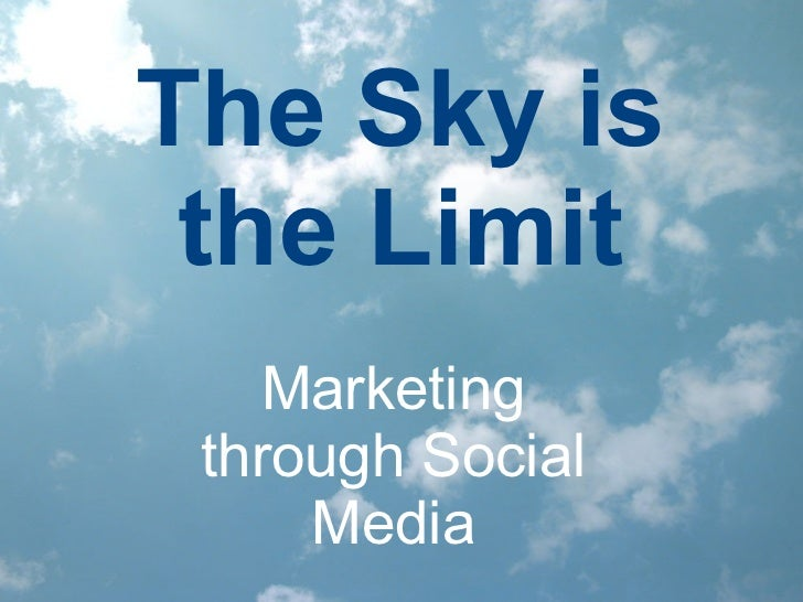The Sky is the Limit Marketing through Social Media