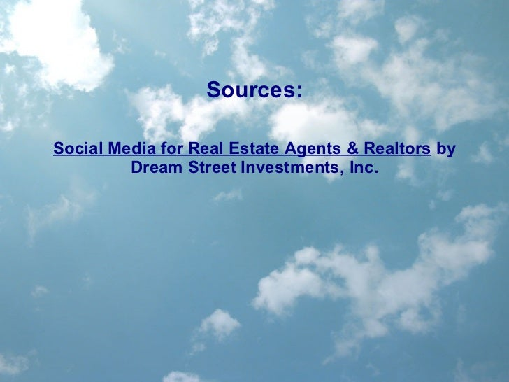 Sources: Social Media for Real Estate Agents & Realtors  by Dream Street Investments, Inc.