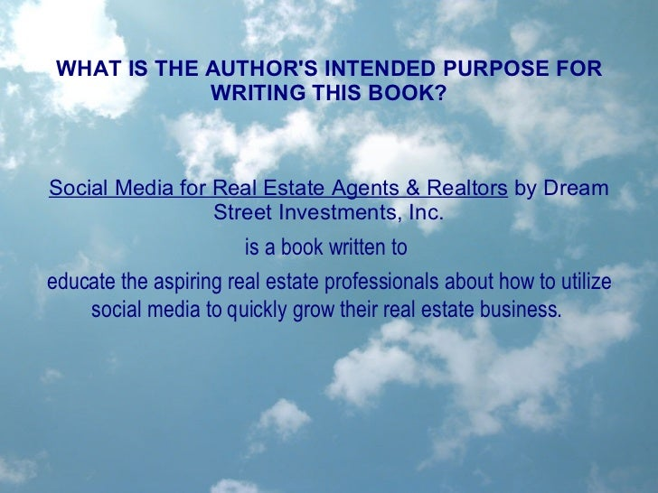 WHAT IS THE AUTHOR'S INTENDED PURPOSE FOR WRITING THIS BOOK? Social Media for Real Estate Agents & Realtors  by Dream Stre...