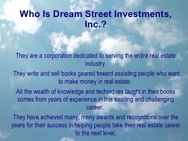 Who Is Dream Street Investments, Inc.? They are a corporation dedicated to serving the entire real estate industry. They w...