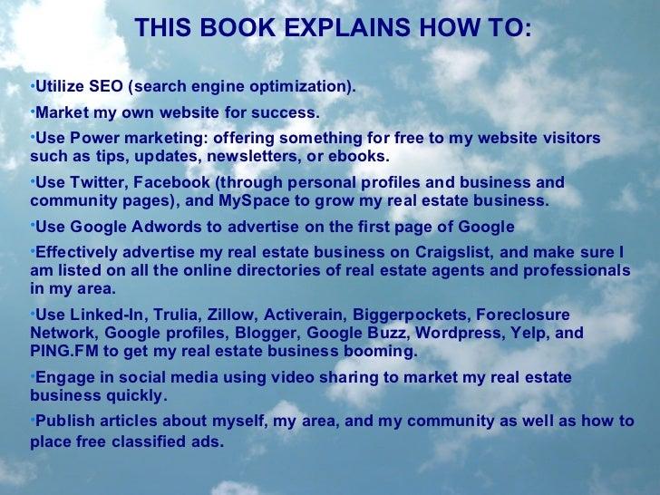 <ul><li>THIS BOOK EXPLAINS HOW TO: </li></ul><ul><li>Utilize SEO (search engine optimization).  </li></ul><ul><li>Market m...