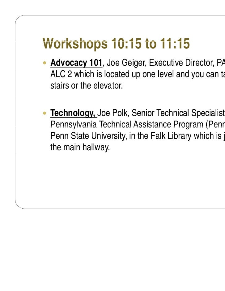 Workshops 10:15 to 11:15 Advocacy 101, Joe Geiger, Executive Director, PANO in  ALC 2 which is located up one level and y...