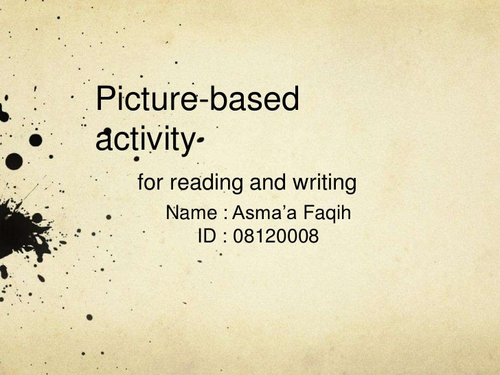 Picture-based activity<br />for reading and writing <br />Name : Asma'aFaqih<br />ID : 08120008<br />