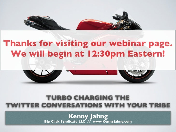 Thanks for visiting our webinar page. We will begin at 12:30pm Eastern!         TURBO CHARGING THETWITTER CONVERSATIONS WI...