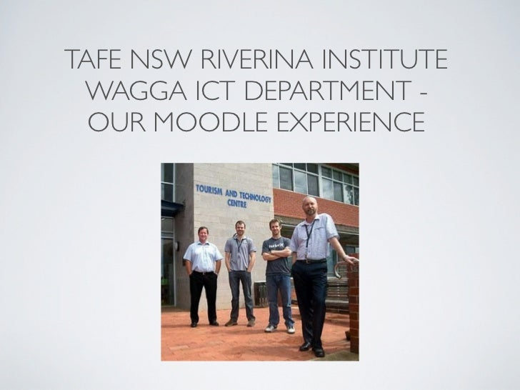 TAFE NSW RIVERINA INSTITUTE WAGGA ICT DEPARTMENT -  OUR MOODLE EXPERIENCE