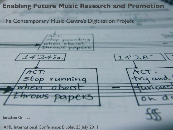 Enabling Future Music Research and PromotionThe Contemporary Music Centre's Digitisation ProjectJonathan GrimesIAML Intern...