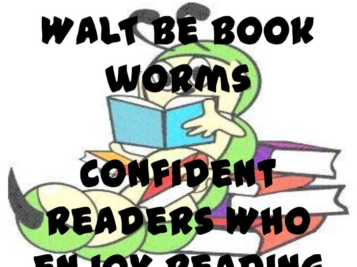 WALT be book worms <br />Confident readers Who enjoy reading<br />