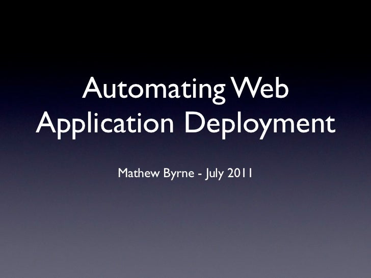 Automating WebApplication Deployment      Mathew Byrne - July 2011