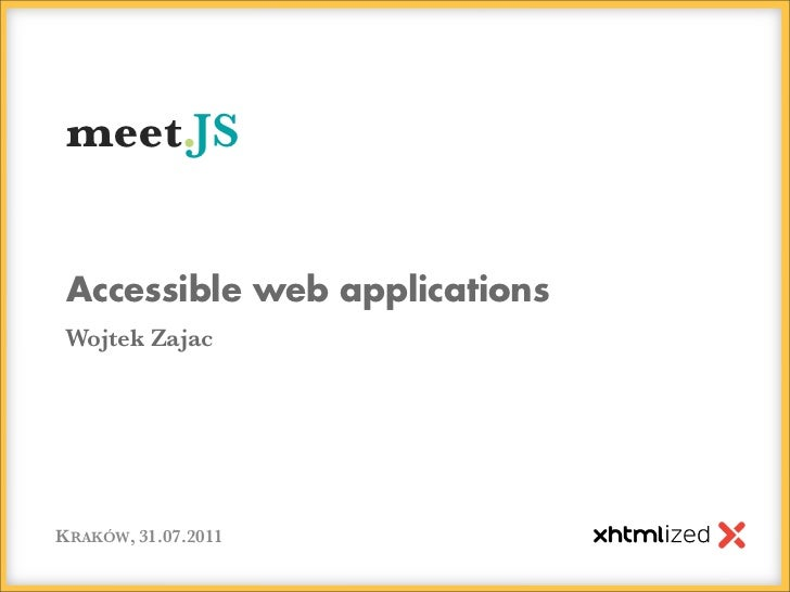 meet.JS Accessible web applicationsWojtek ZajacKRAKÓW, 31.07.2011