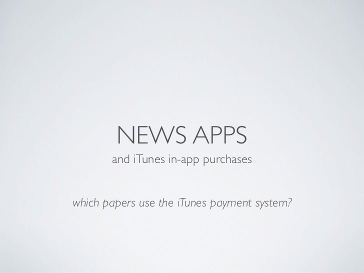 NEWS APPS       and iTunes in-app purchaseswhich papers use the iTunes payment system?
