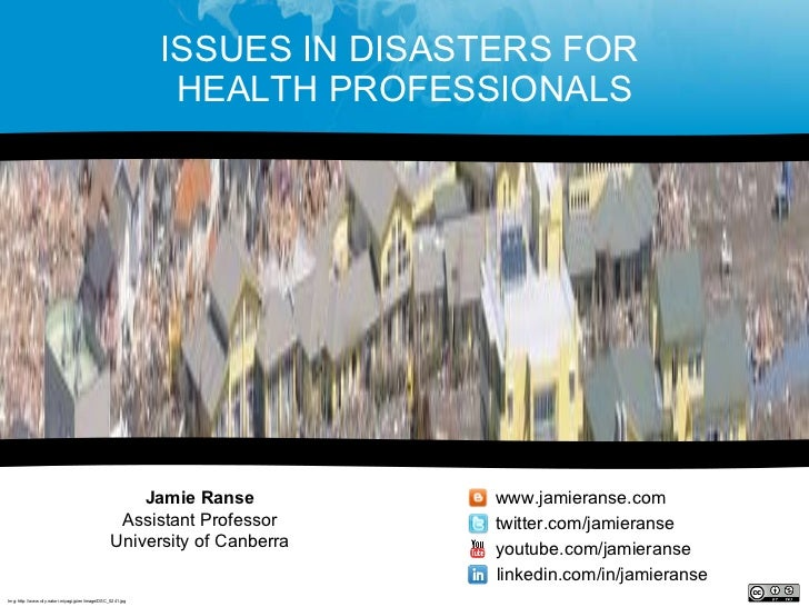 ISSUES IN DISASTERS FOR  HEALTH PROFESSIONALS Jamie Ranse Assistant Professor University of Canberra www.jamieranse.com tw...