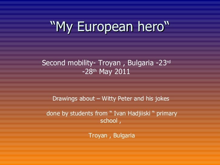""""""" My European hero"""" Second mobility- Troyan , Bulgaria -23 rd  -28 th  May 2011 Drawings about – Witty Peter and his jokes..."""