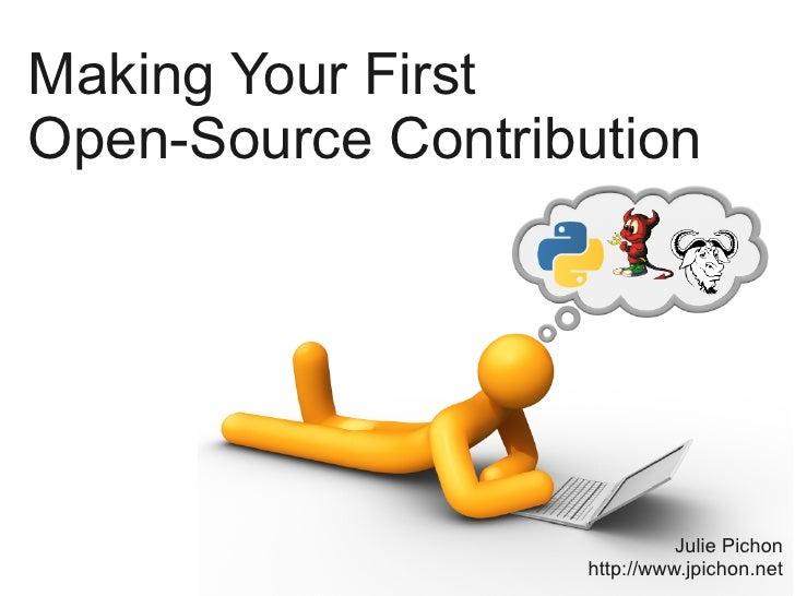 Making Your FirstOpen-Source Contribution                             Julie Pichon                   http://www.jpichon.net