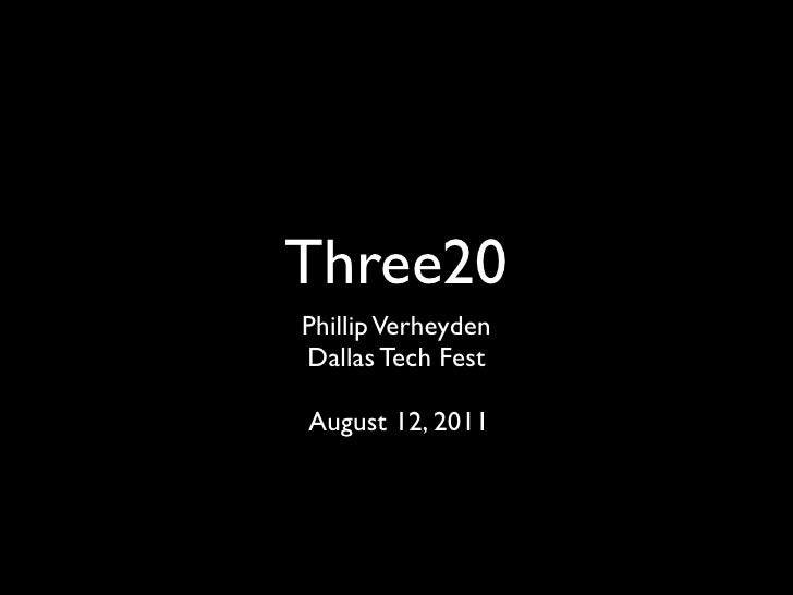 Three20Phillip VerheydenDallas Tech FestAugust 12, 2011