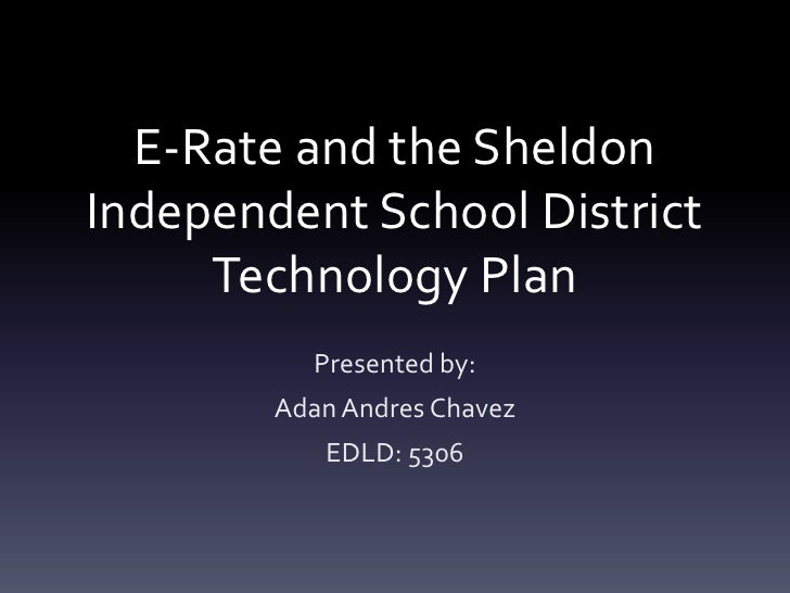 E-Rate and the Sheldon Independent School District Technology Plan<br />Presented by:Adan Andres ChavezEDLD: 5306<br />