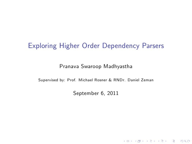 Exploring Higher Order Dependency Parsers             Pranava Swaroop Madhyastha   Supervised by: Prof. Michael Rosner & R...