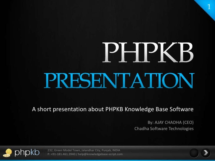 1<br />PHPKB<br />PRESENTATION<br />A short presentation about PHPKB Knowledge Base Software<br />By: AJAY CHADHA (CEO)Cha...