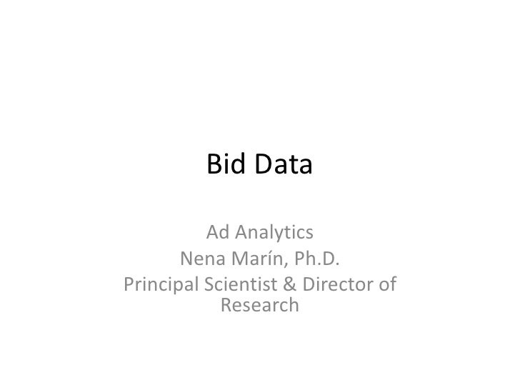 Bid Data <br />Ad Analytics<br />Nena Marín, Ph.D.<br />Principal Scientist & Director of Research<br />