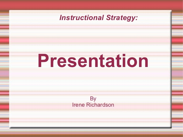 Instructional Strategy: Presentation By Irene Richardson