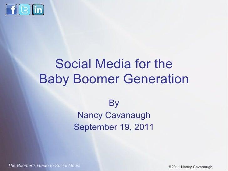 Social Media for the Baby Boomer Generation By Nancy Cavanaugh September 19, 2011