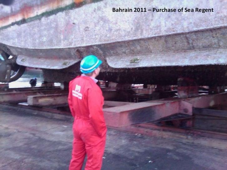 Bahrain 2011 – Purchase of Sea Regent<br />