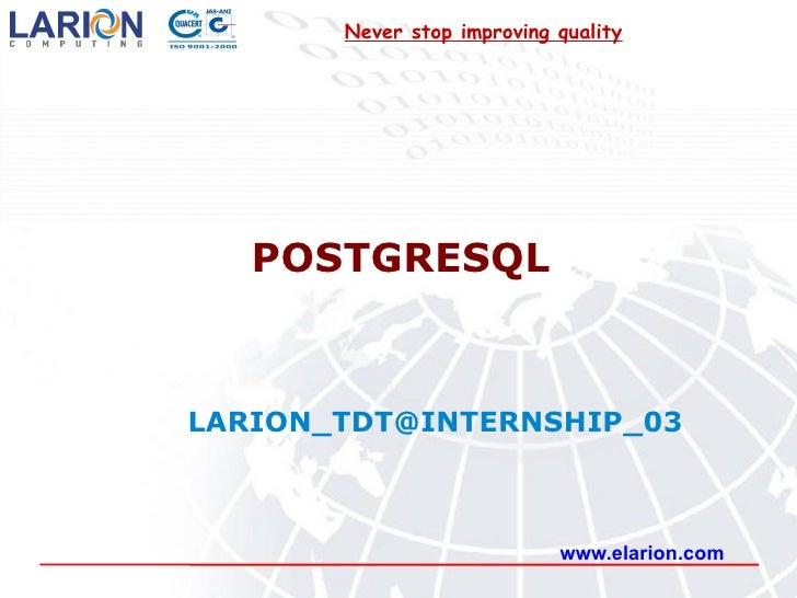 POSTGRESQL www.elarion.com [email_address] Never stop improving quality