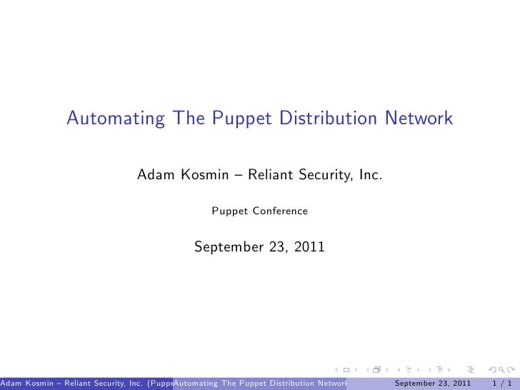 Automating The Puppet Distribution Network                                Adam Kosmin – Reliant Security, Inc.            ...