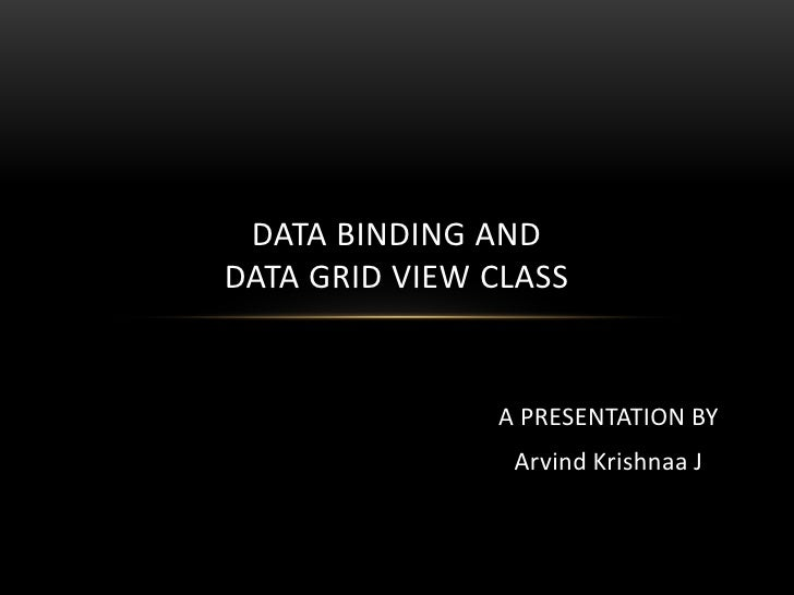 DATA BINDING ANDDATA GRID VIEW CLASS               A PRESENTATION BY                Arvind Krishnaa J