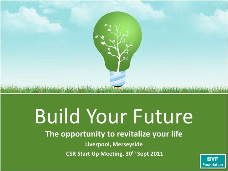 Build Your Future<br />The opportunity to revitalize your life<br />Liverpool, Merseyside <br />CSR Start Up Meeting, 30th...