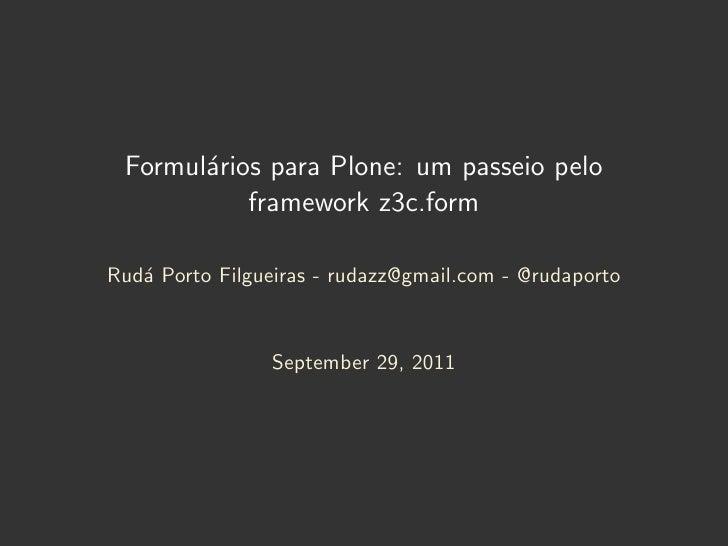 Formul´rios para Plone: um passeio pelo       a           framework z3c.formRud´ Porto Filgueiras - rudazz@gmail.com - @ru...