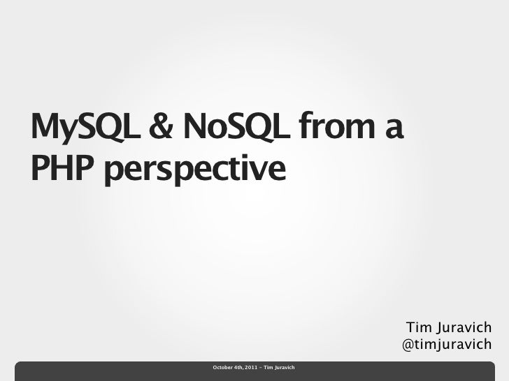 MySQL & NoSQL from aPHP perspective                                            Tim Juravich                               ...