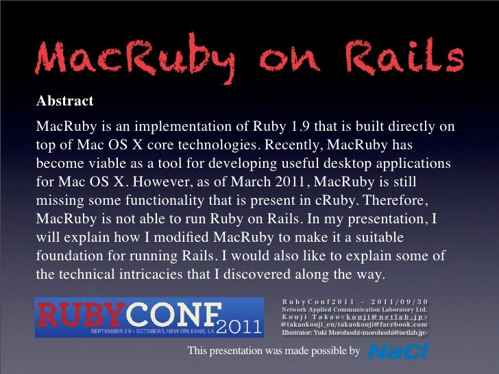 MacRuby on RailsAbstractMacRuby is an implementation of Ruby 1.9 that is built directly ontop of Mac OS X core technologie...