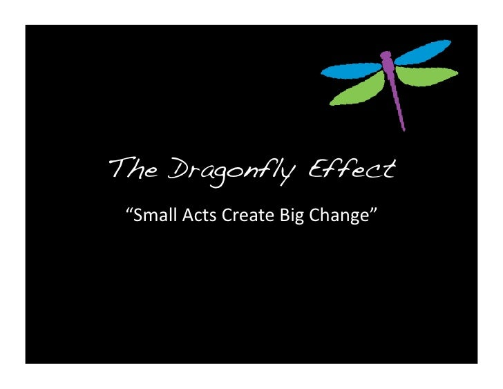 "The Dragonfly Effect! ""Small	  Acts	  Create	  Big	  Change"""