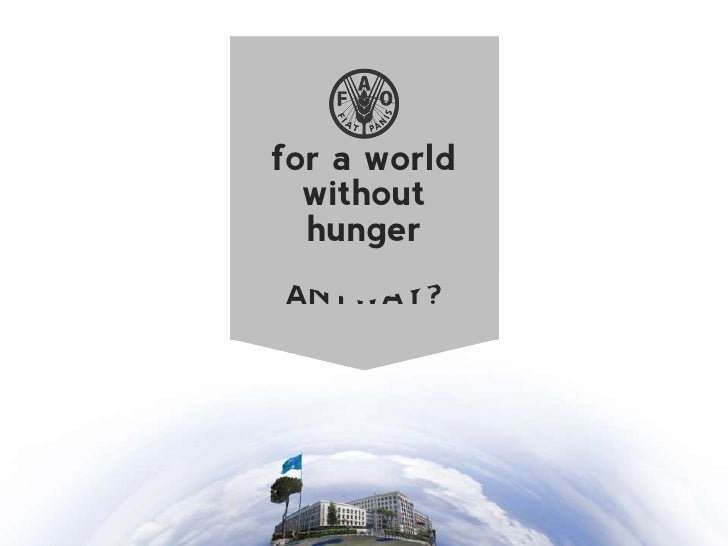 WELCOME TOfor a worldWHAT EXACTLY AREFAO  withoutWE DOING  hunger HERE AT FAO,    ANYWAY?THE FOOD AND AGRICULTURE  ORGANIZ...