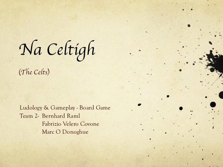 Na Celtigh (The Celts) Ludology & Gameplay - Board Game Team 2-  Bernhard Raml Fabrizio Velero Covone Marc O Donoghue