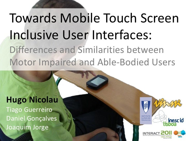 Towards Mobile Touch ScreenInclusive User Interfaces:Differences and Similarities betweenMotor Impaired and Able-Bodied Us...